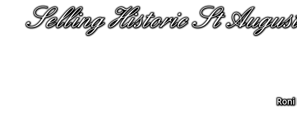 Selling Historic St Augustine, RONI HEINRICH, REALTOR, CALL: 904-671-3362